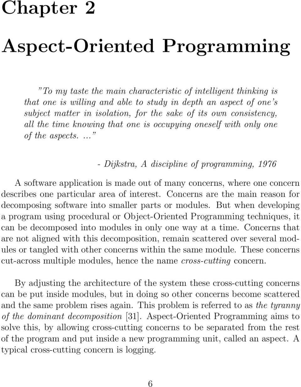 ... - Dijkstra, A discipline of programming, 1976 A software application is made out of many concerns, where one concern describes one particular area of interest.