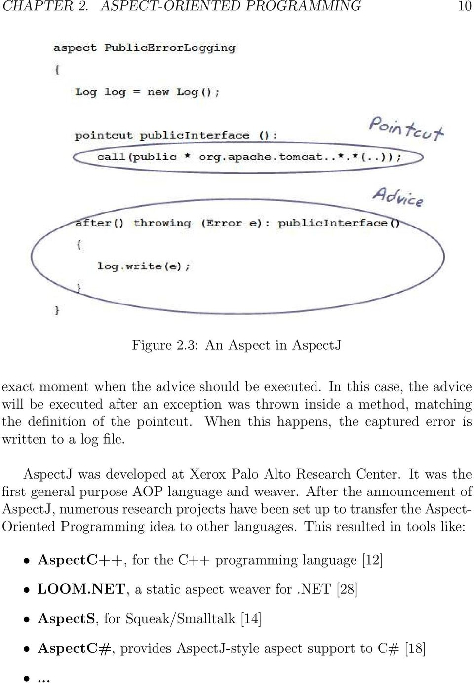 AspectJ was developed at Xerox Palo Alto Research Center. It was the first general purpose AOP language and weaver.