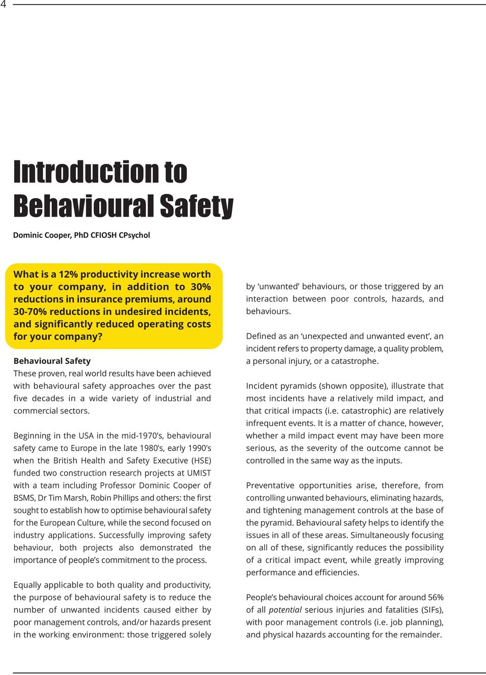Behavioural Safety These proven, real world results have been achieved with behavioural safety approaches over the past five decades in a wide variety of industrial and commercial sectors.