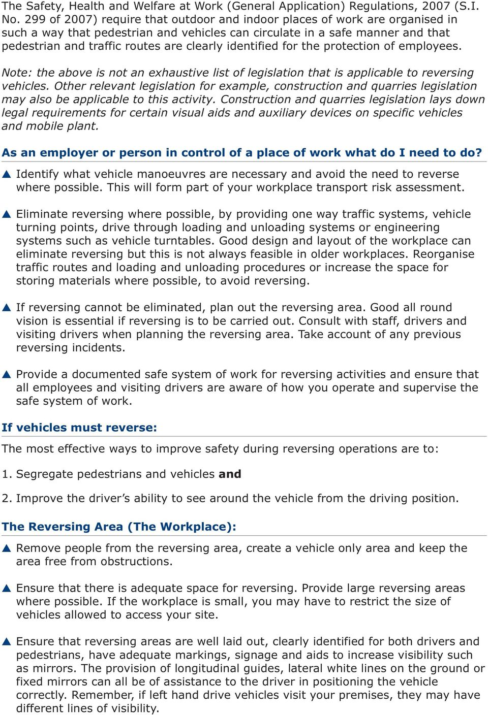 identified for the protection of employees. Note: the above is not an exhaustive list of legislation that is applicable to reversing vehicles.