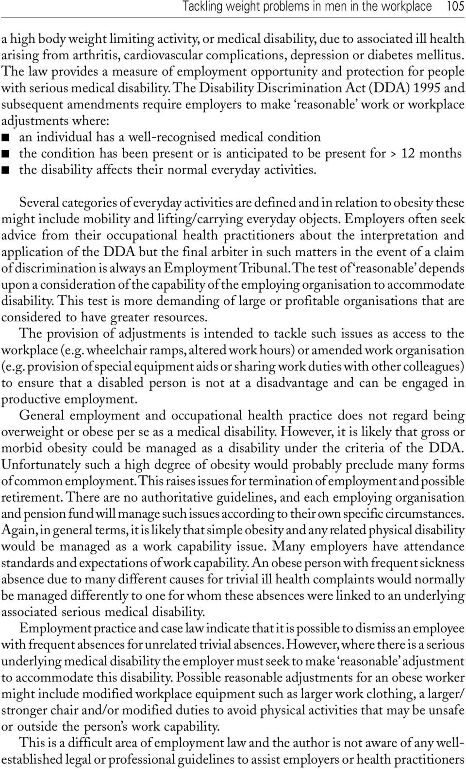 The Disability Discrimination Act (DDA) 1995 and subsequent amendments require employers to make reasonable work or workplace adjustments where: an individual has a well-recognised medical condition