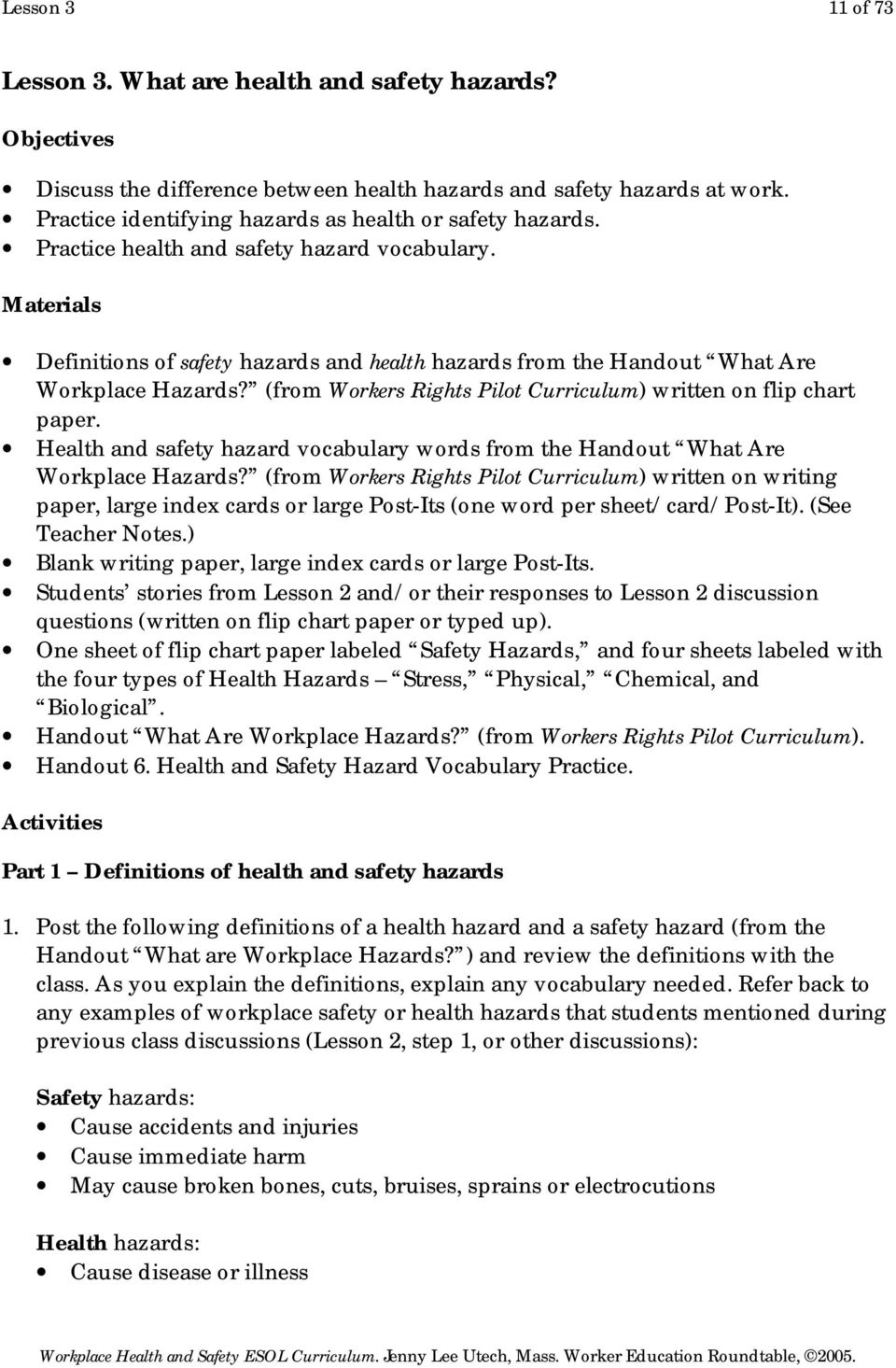 Materials Definitions of safety hazards and health hazards from the Handout What Are Workplace Hazards? (from Workers Rights Pilot Curriculum) written on flip chart paper.