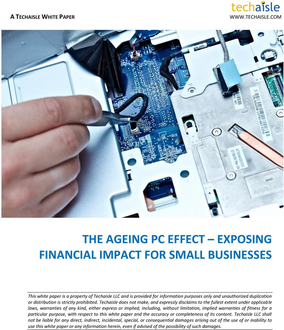 COM THE AGEING PC EFFECT EXPOSING FINANCIAL IMPACT FOR SMALL BUSINESSES This white paper is a property of Techaisle LLC and is provided for information purposes only and unauthorized duplication or