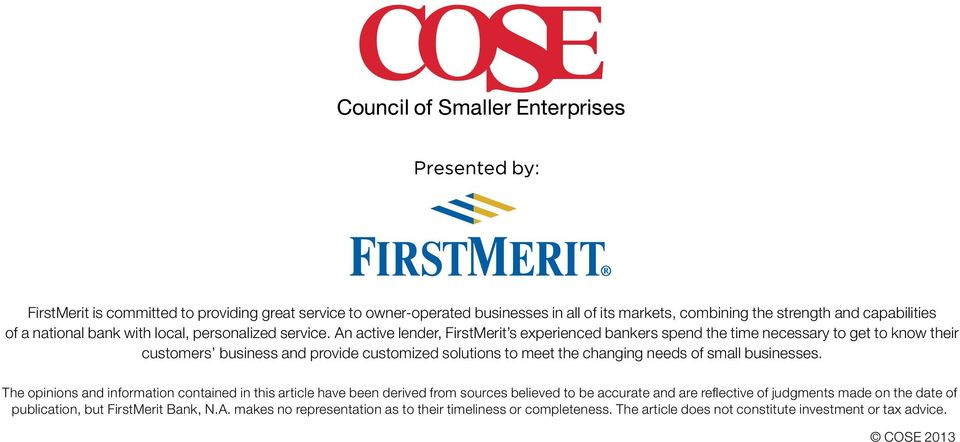 An active lender, FirstMerit s experienced bankers spend the time necessary to get to know their customers business and provide customized solutions to meet the changing needs of
