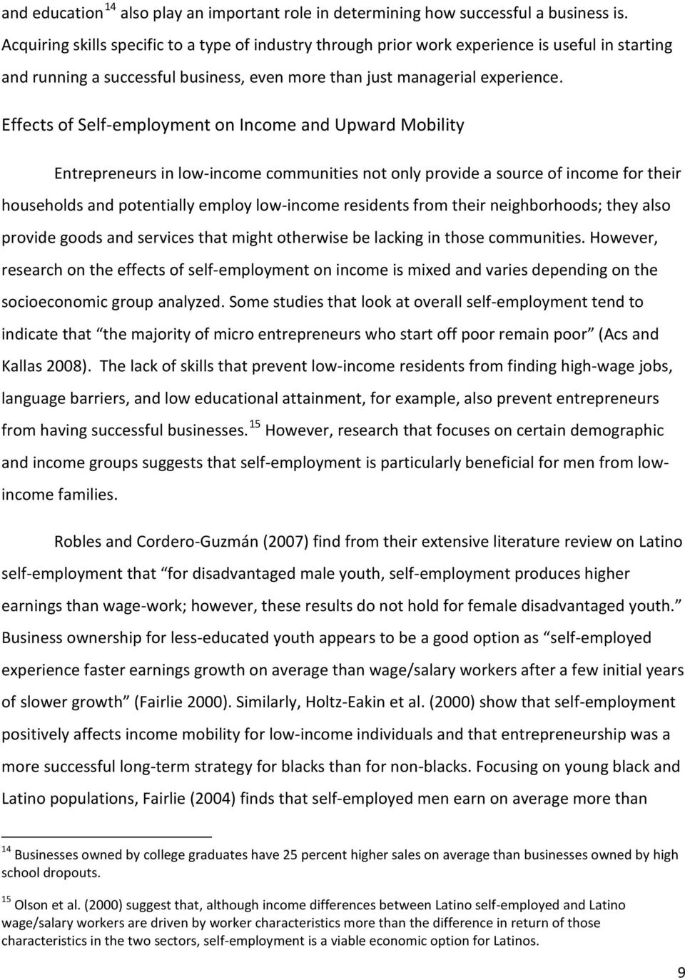 Effects of Self-employment on Income and Upward Mobility Entrepreneurs in low-income communities not only provide a source of income for their households and potentially employ low-income residents
