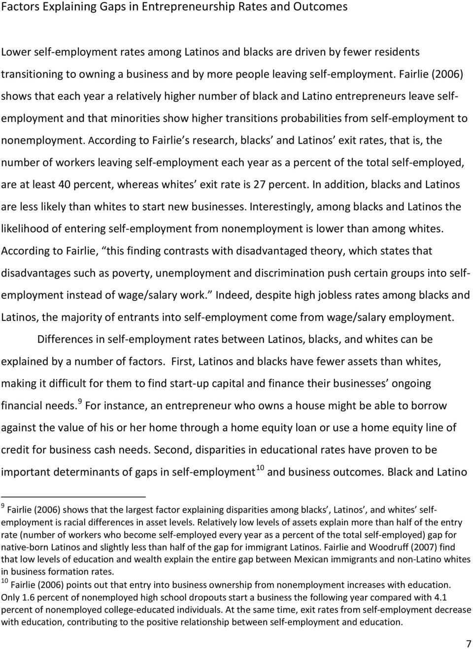 Fairlie (2006) shows that each year a relatively higher number of black and Latino entrepreneurs leave selfemployment and that minorities show higher transitions probabilities from self-employment to