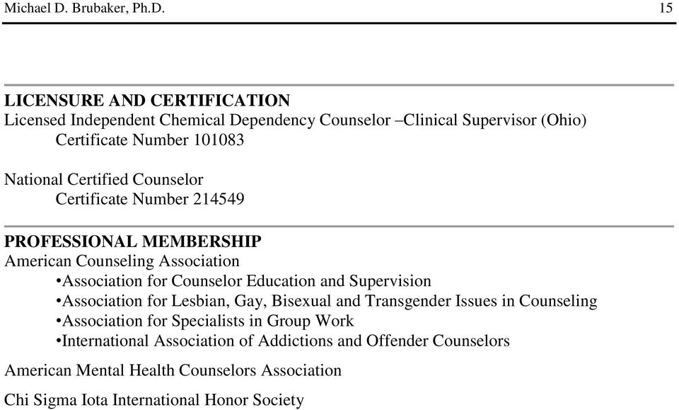 15 LICENSURE AND CERTIFICATION Licensed Independent Chemical Dependency Counselor Clinical Supervisor (Ohio) Certificate Number 101083 National