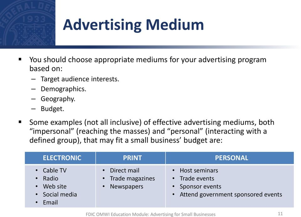 Some examples (not all inclusive) of effective advertising mediums, both impersonal (reaching the masses) and personal (interacting
