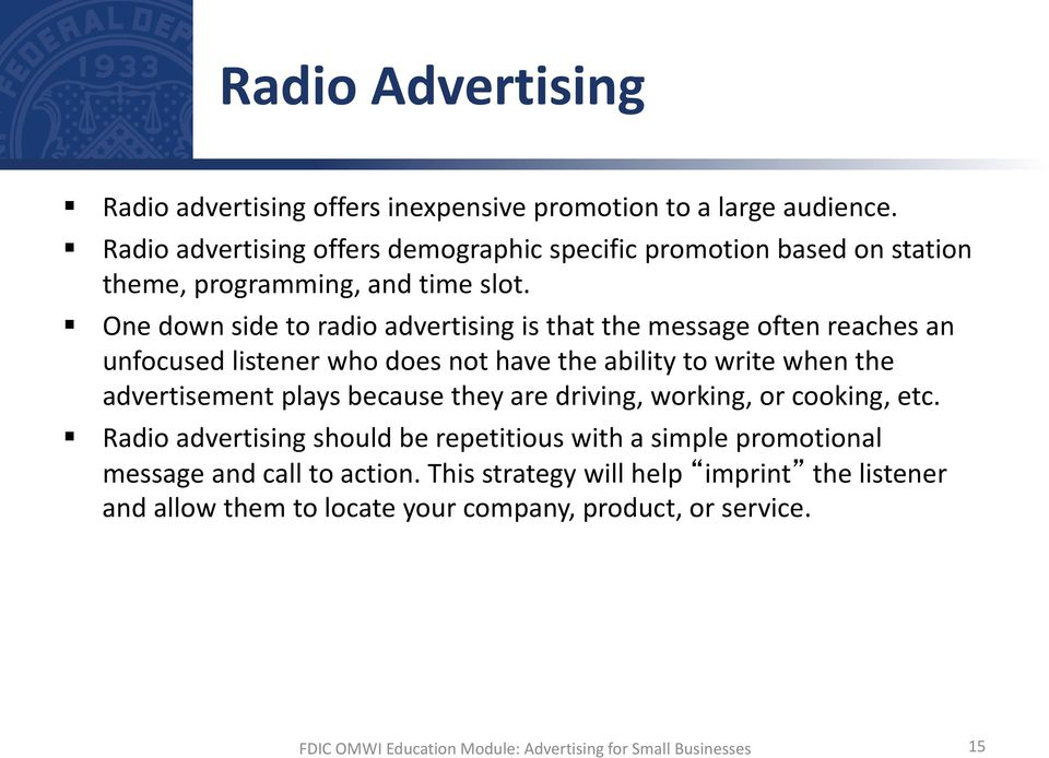 One down side to radio advertising is that the message often reaches an unfocused listener who does not have the ability to write when the