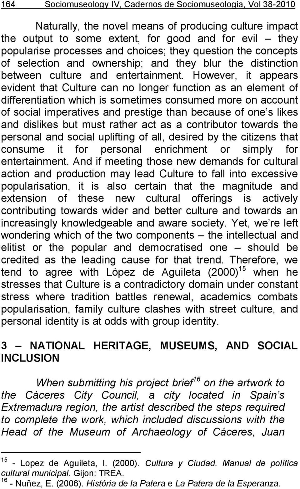 However, it appears evident that Culture can no longer function as an element of differentiation which is sometimes consumed more on account of social imperatives and prestige than because of one s