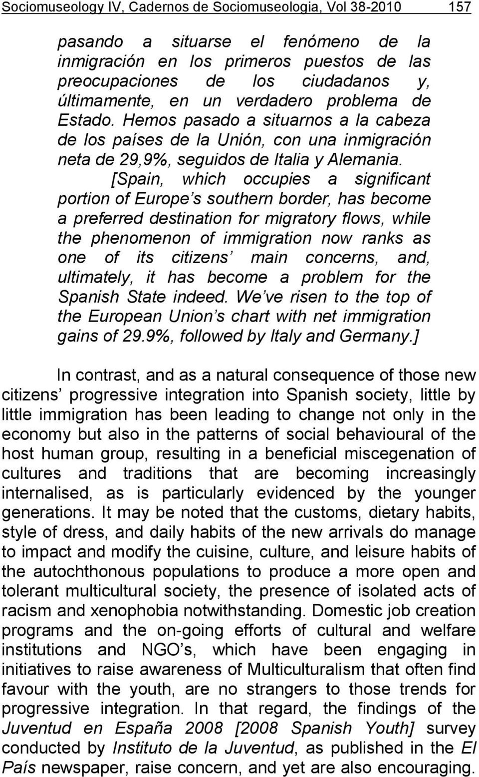 [Spain, which occupies a significant portion of Europe s southern border, has become a preferred destination for migratory flows, while the phenomenon of immigration now ranks as one of its citizens