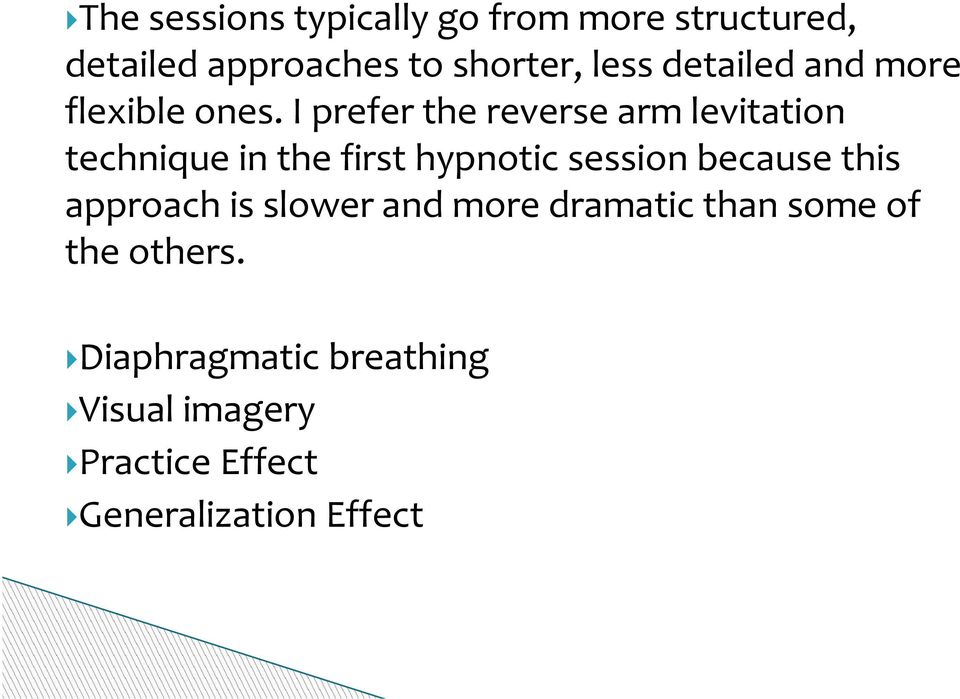 I prefer the reverse arm levitation technique in the first hypnotic session because