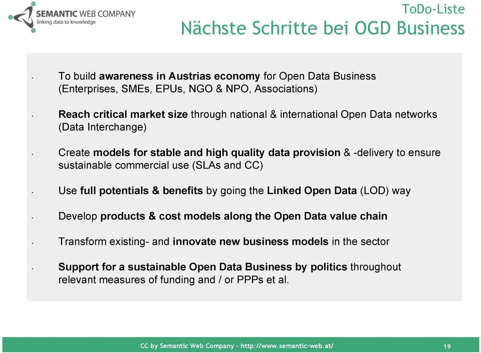 CC) Use full potentials & benefits by going the Linked Open Data (LOD) way Develop products & cost models along the Open Data value chain Transform existing- and innovate new business
