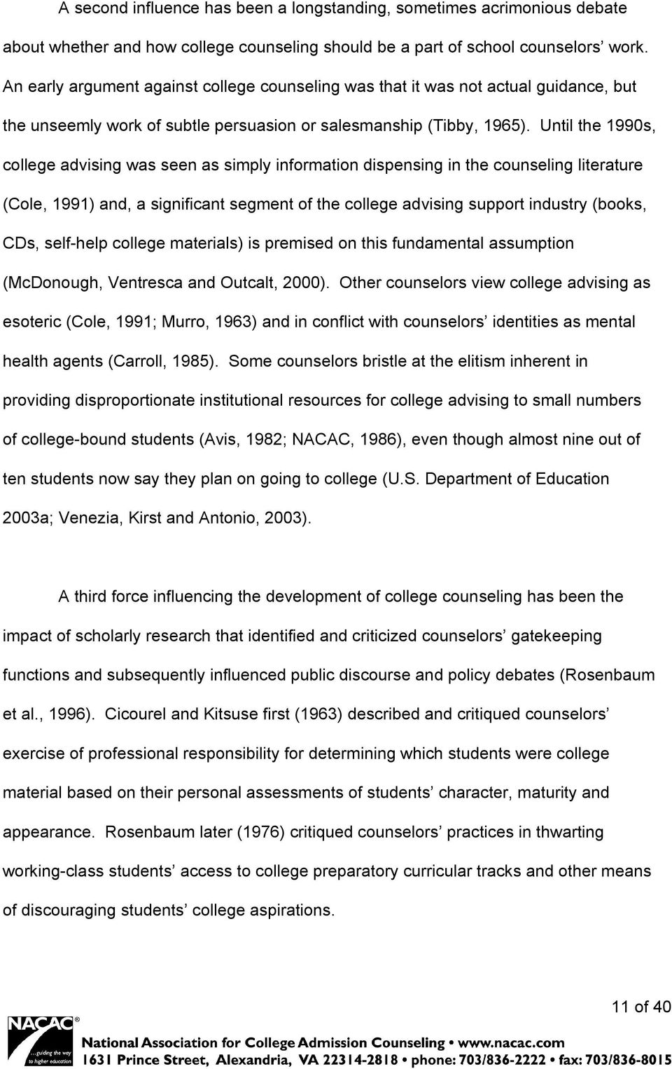 Until the 1990s, college advising was seen as simply information dispensing in the counseling literature (Cole, 1991) and, a significant segment of the college advising support industry (books, CDs,