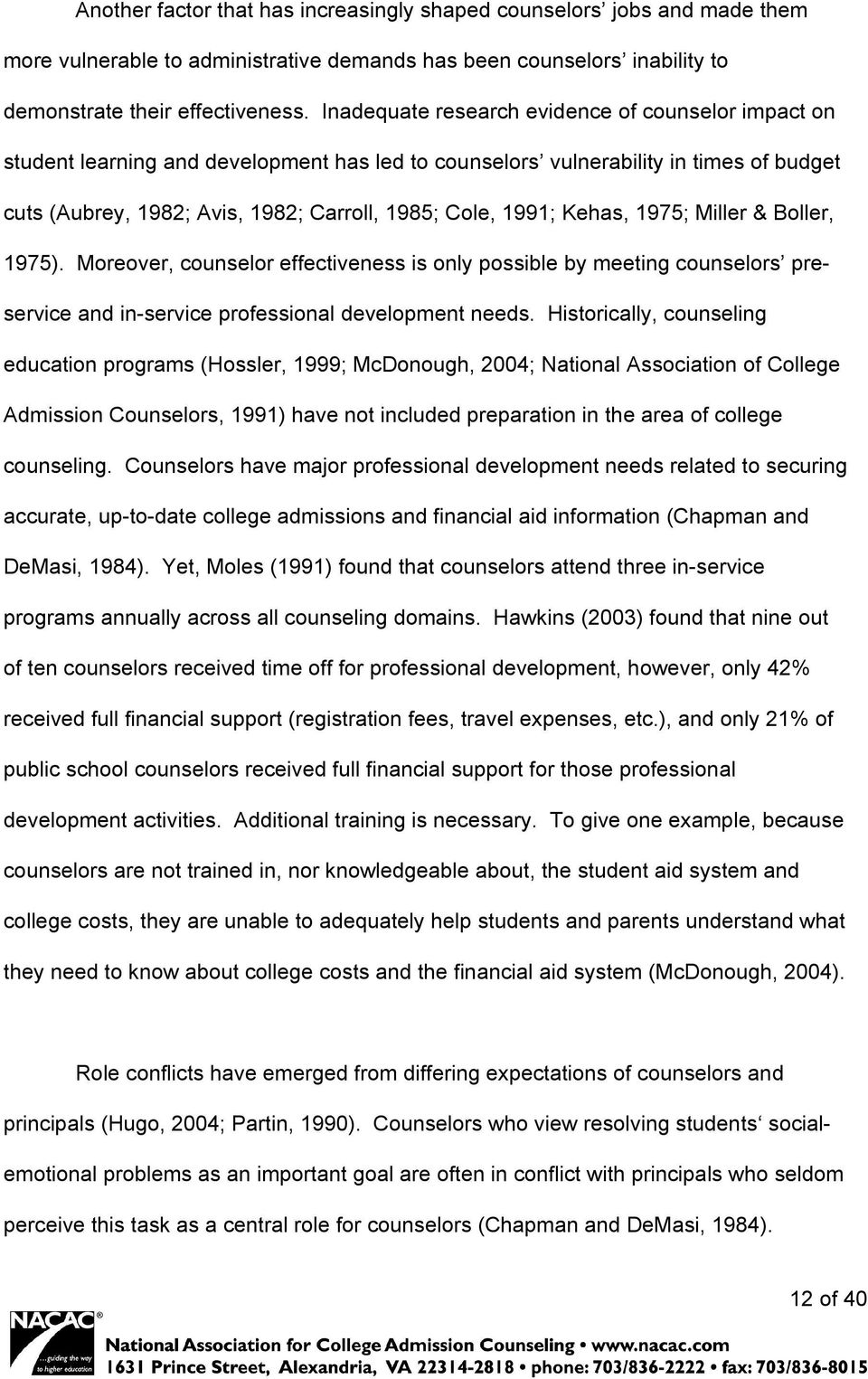 Kehas, 1975; Miller & Boller, 1975). Moreover, counselor effectiveness is only possible by meeting counselors preservice and in-service professional development needs.