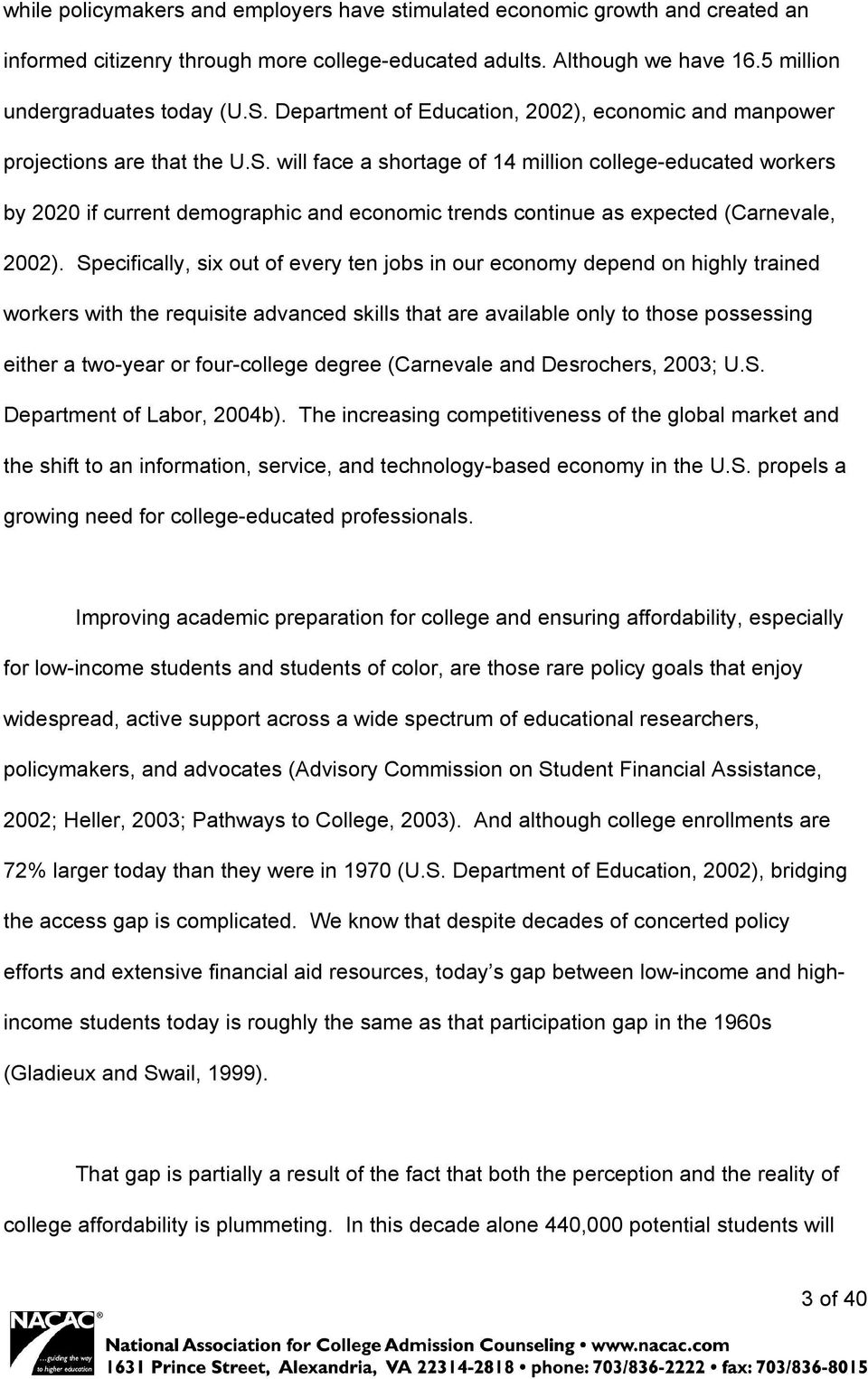 will face a shortage of 14 million college-educated workers by 2020 if current demographic and economic trends continue as expected (Carnevale, 2002).