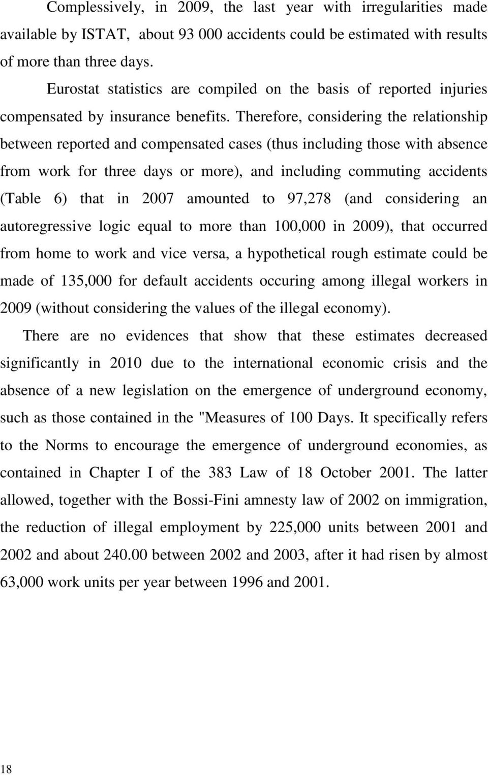 Therefore, considering the relationship between reported and compensated cases (thus including those with absence from work for three days or more), and including commuting accidents (Table 6) that