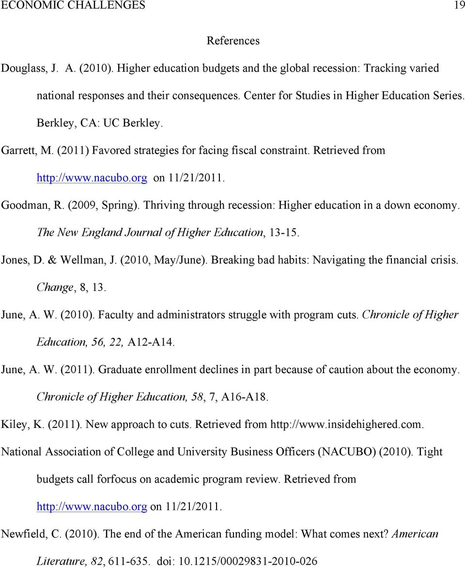 Goodman, R. (2009, Spring). Thriving through recession: Higher education in a down economy. The New England Journal of Higher Education, 13-15. Jones, D. & Wellman, J. (2010, May/June).
