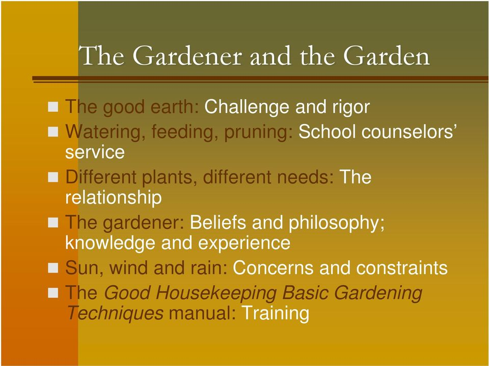 relationship The gardener: Beliefs and philosophy; knowledge and experience Sun, wind