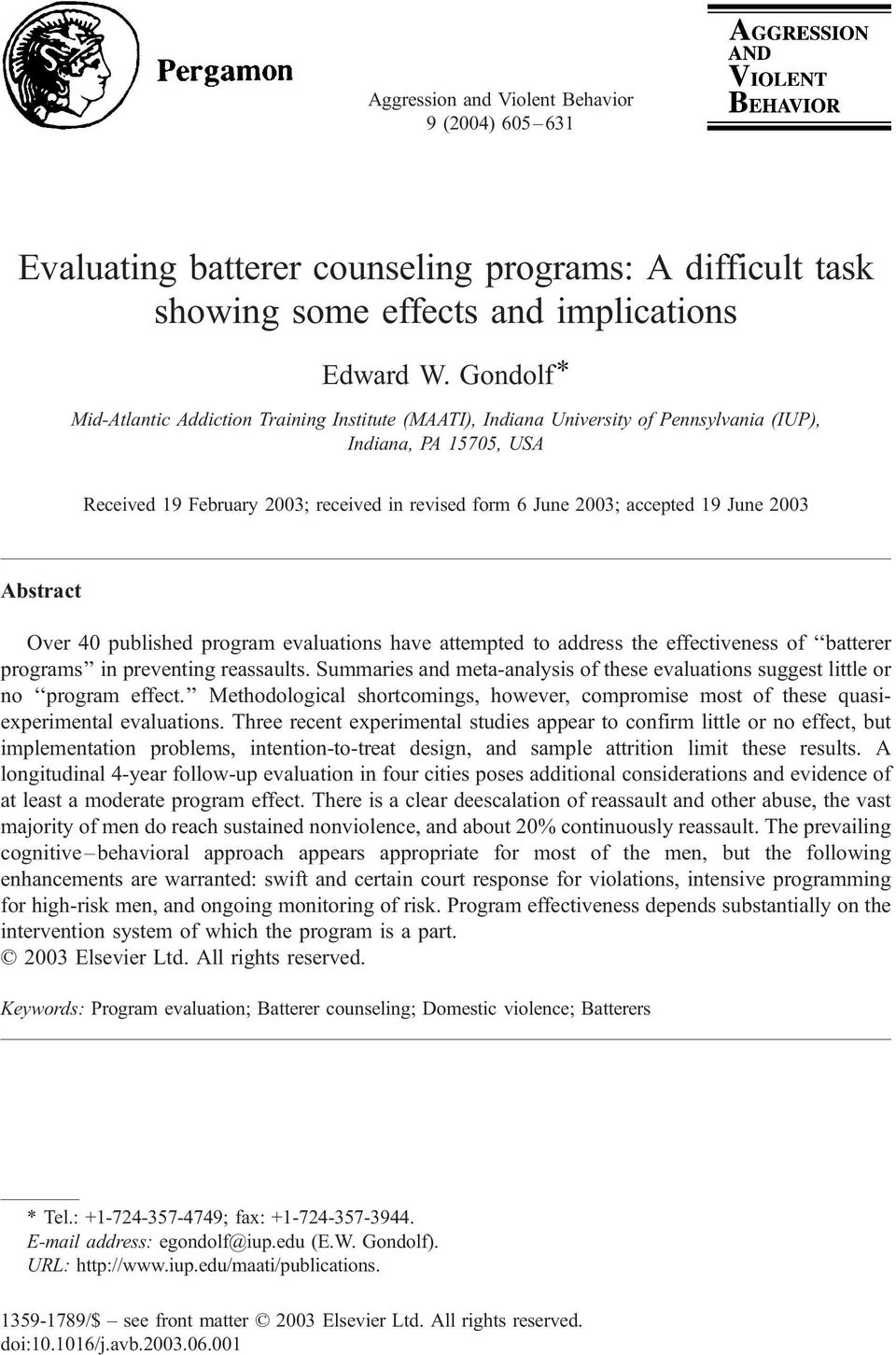 19 June 2003 Abstract Over 40 published program evaluations have attempted to address the effectiveness of batterer programs in preventing reassaults.