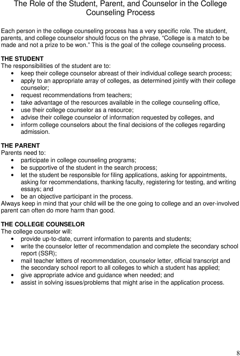 THE STUDENT The responsibilities of the student are to: keep their college counselor abreast of their individual college search process; apply to an appropriate array of colleges, as determined