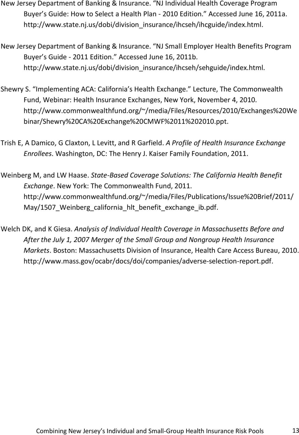 http://www.state.nj.us/dobi/division_insurance/ihcseh/sehguide/index.html. Shewry S. Implementing ACA: California s Health Exchange.