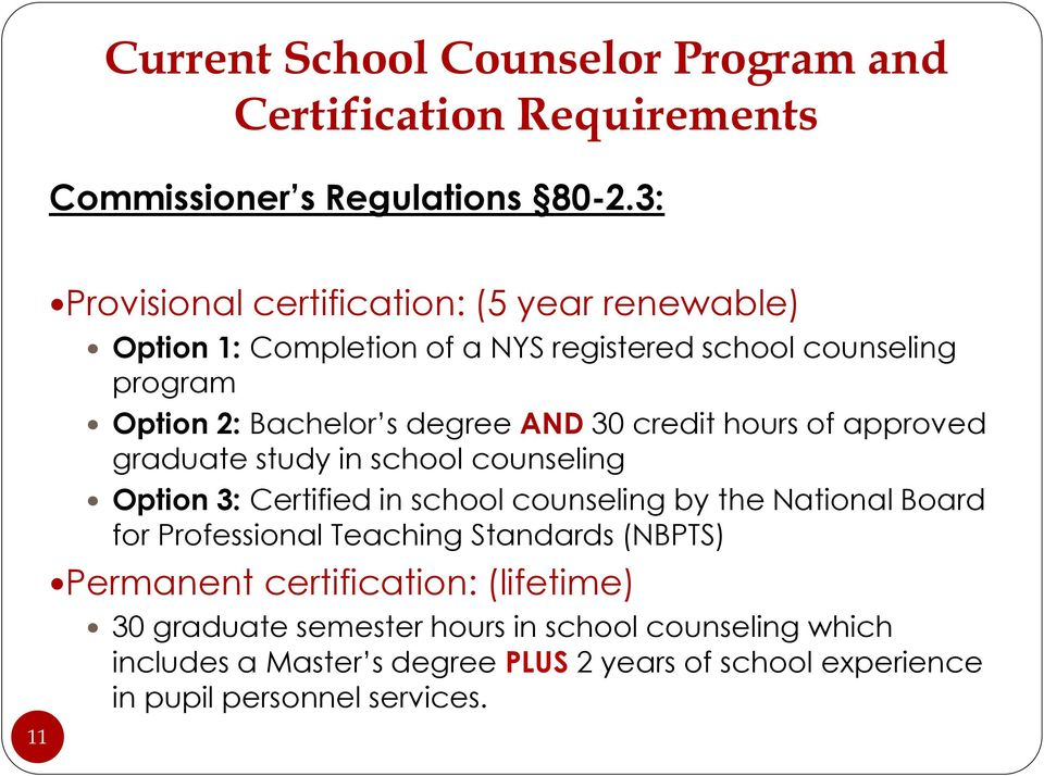AND 30 credit hours of approved graduate study in school counseling Option 3: Certified in school counseling by the National Board for Professional