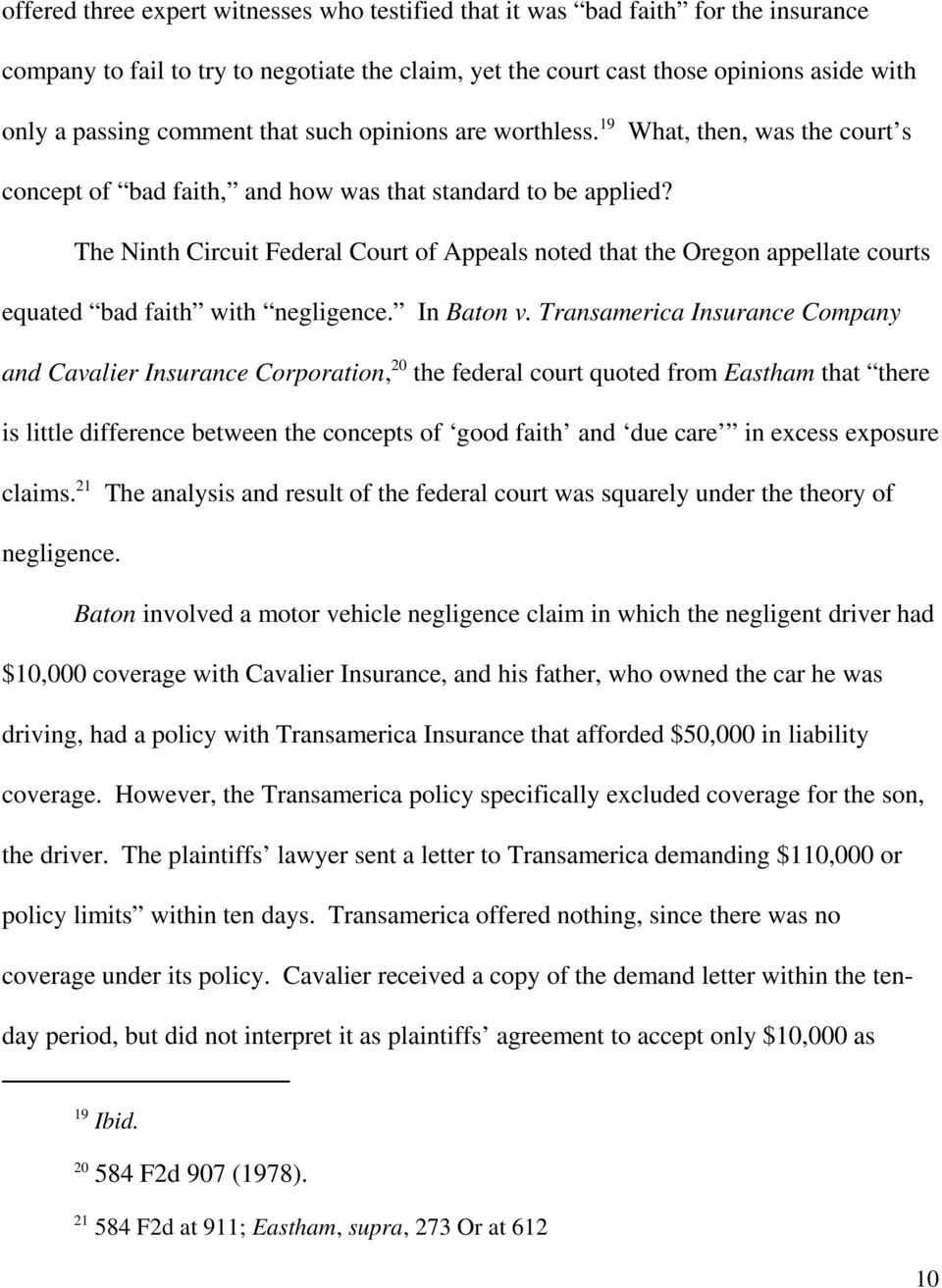 The Ninth Circuit Federal Court of Appeals noted that the Oregon appellate courts equated bad faith with negligence. In Baton v.