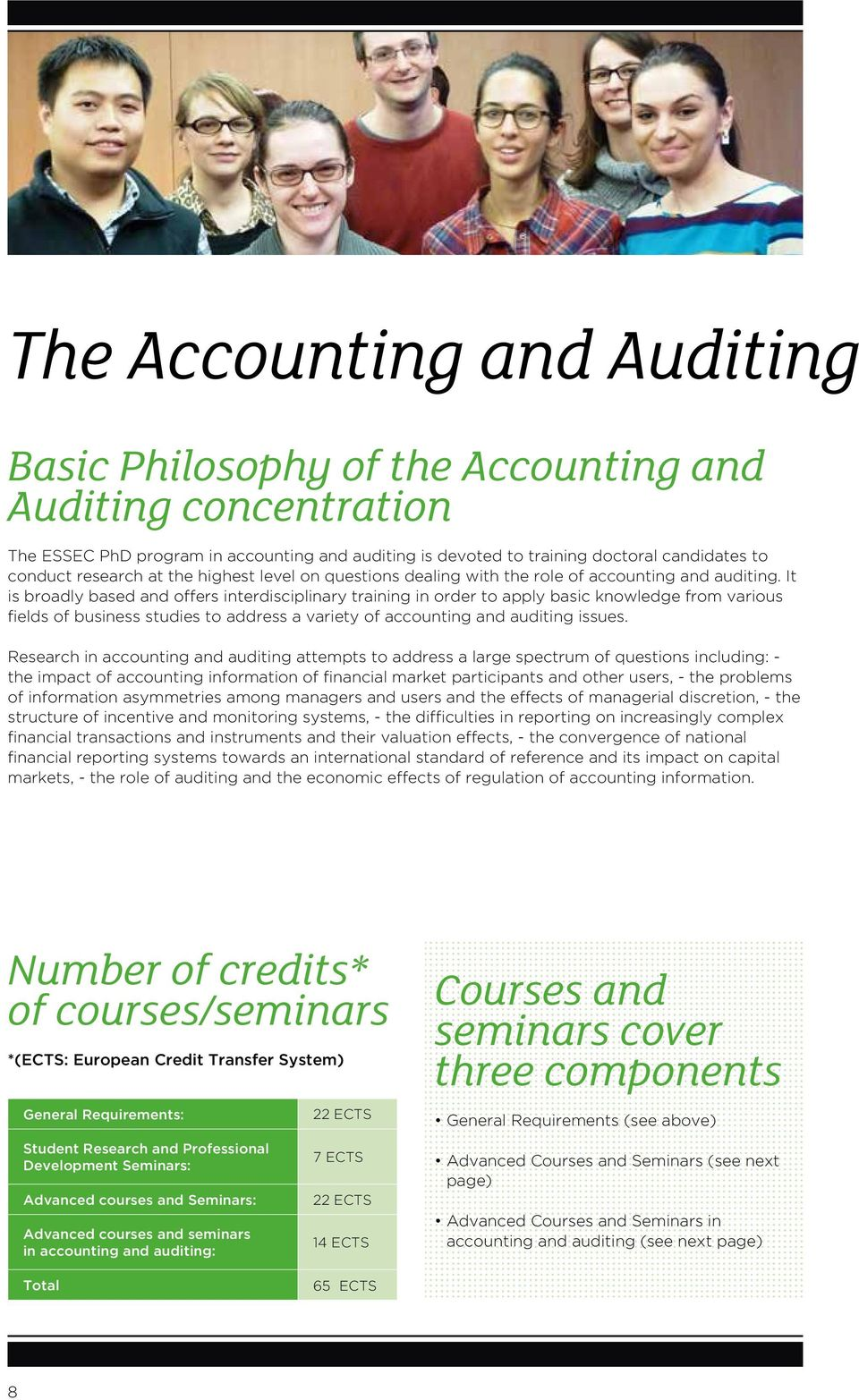 It is broadly based and offers interdisciplinary training in order to apply basic knowledge from various fields of business studies to address a variety of accounting and auditing issues.
