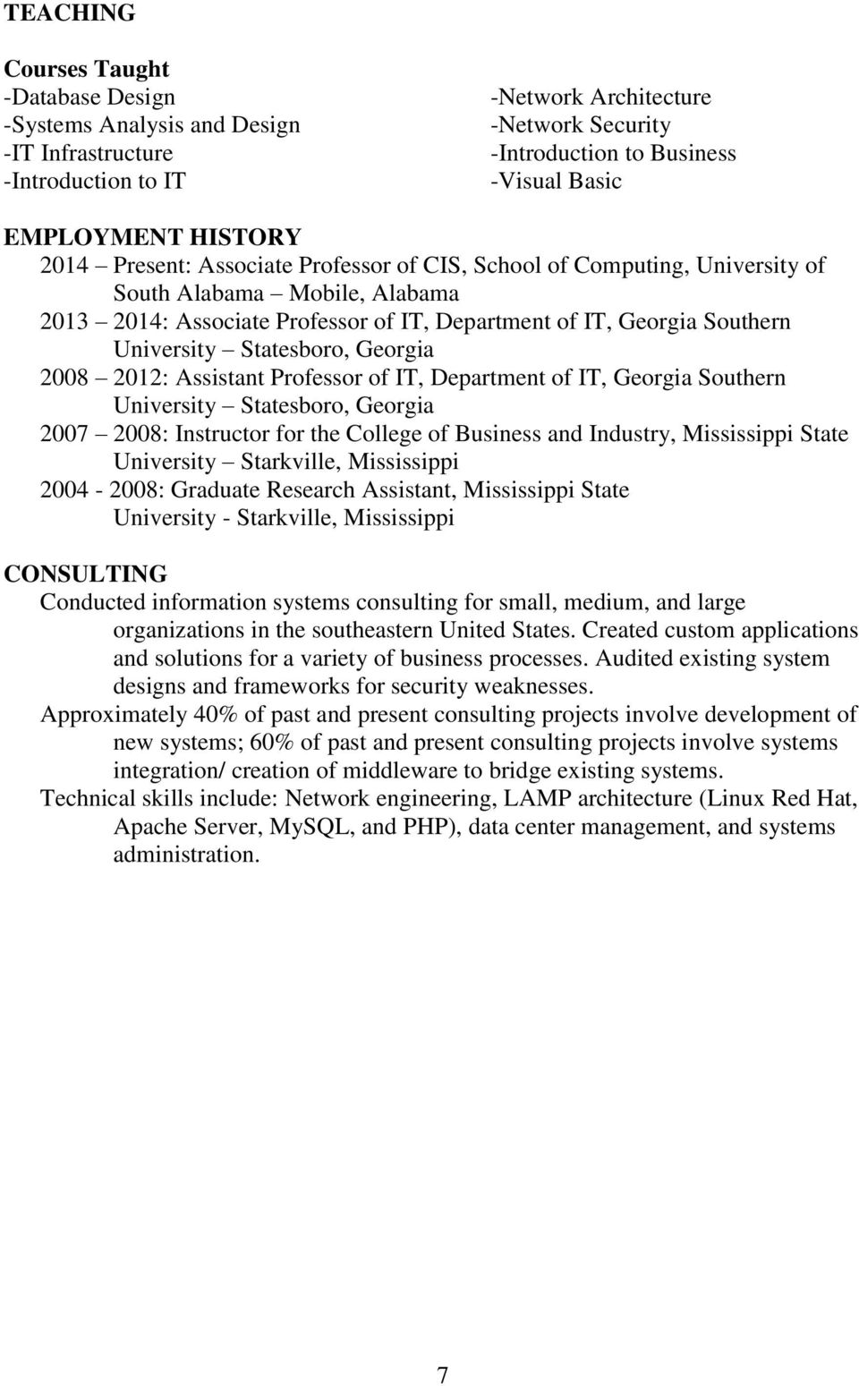 Statesboro, Georgia 2008 2012: Assistant Professor of IT, Department of IT, Georgia Southern University Statesboro, Georgia 2007 2008: Instructor for the College of Business and Industry, Mississippi