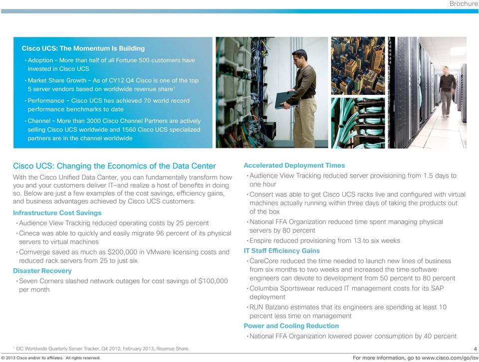 1560 Cisco UCS specialized partners are in the channel worldwide Cisco UCS: Changing the Economics of the Data Center With the Cisco Unified Data Canter, you can fundamentally transform how you and