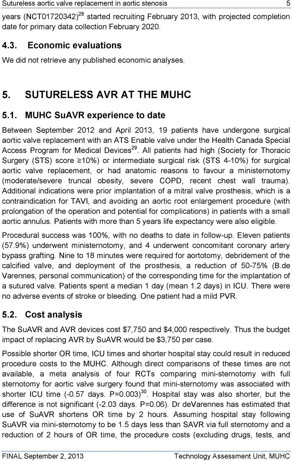 MUHC SuAVR experience to date Between September 2012 and April 2013, 19 patients have undergone surgical aortic valve replacement with an ATS Enable valve under the Health Canada Special Access
