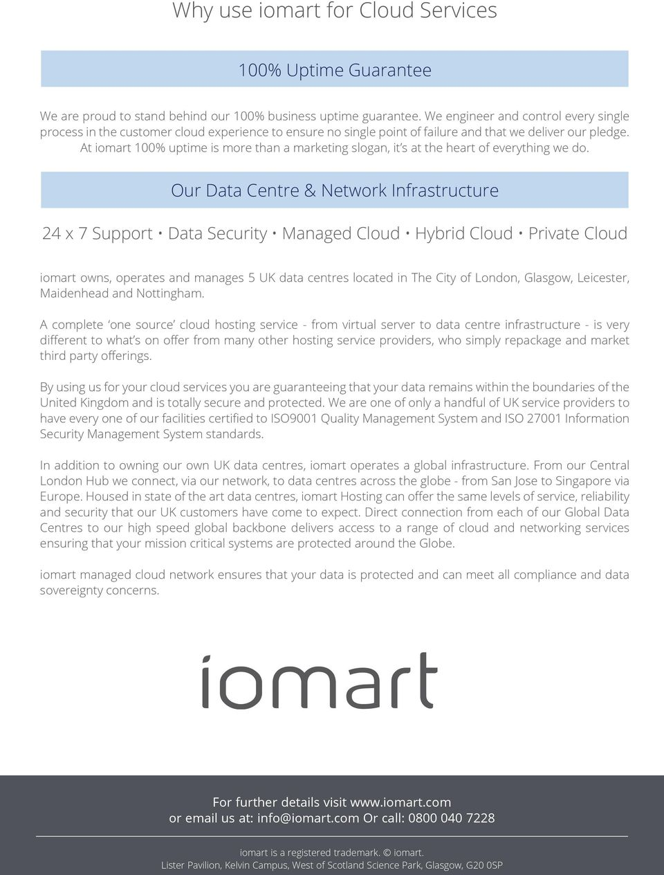 At iomart 100% uptime is more than a marketing slogan, it s at the heart of everything we do.