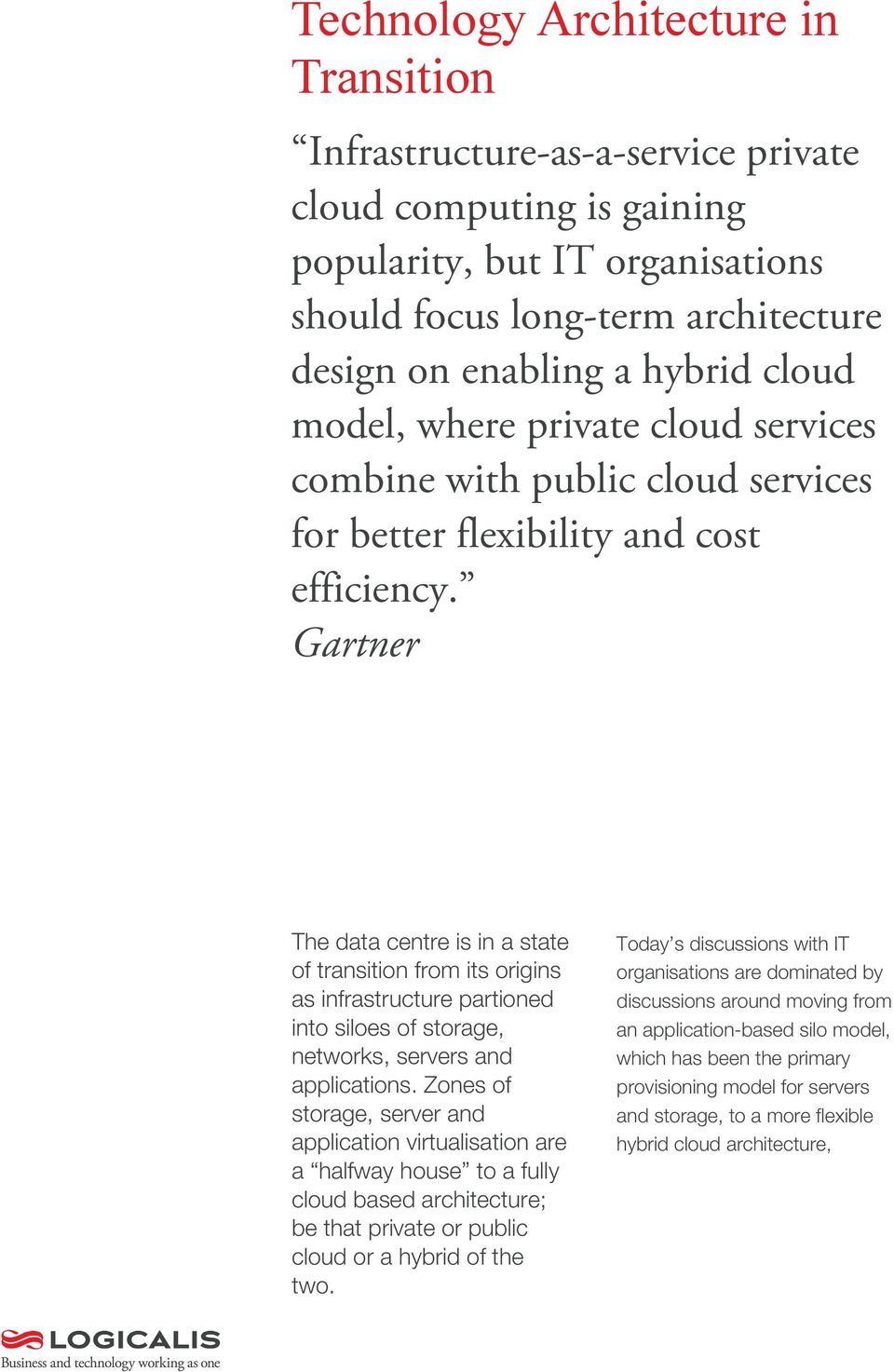 Gartner The data centre is in a state of transition from its origins as infrastructure partioned into siloes of storage, networks, servers and applications.