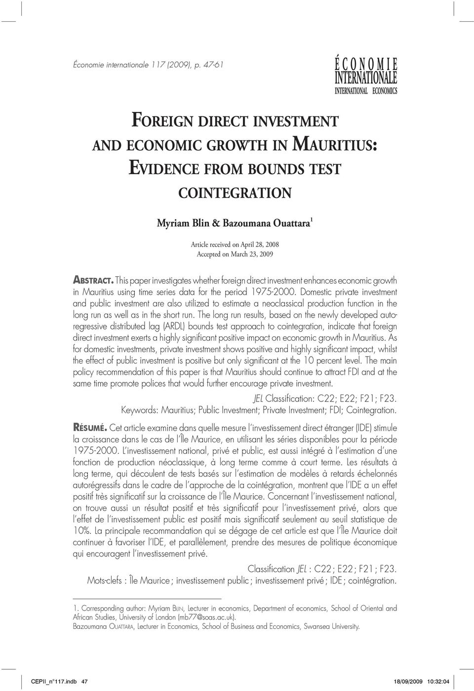 2009 ABSTRACT. This paper investigates whether foreign direct investment enhances economic growth in Mauritius using time series data for the period 1975-2000.