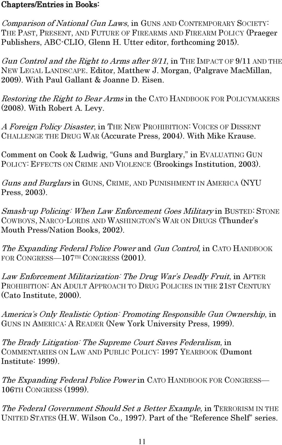 With Paul Gallant & Joanne D. Eisen. Restoring the Right to Bear Arms in the CATO HANDBOOK FOR POLICYMAKERS (2008). With Robert A. Levy.