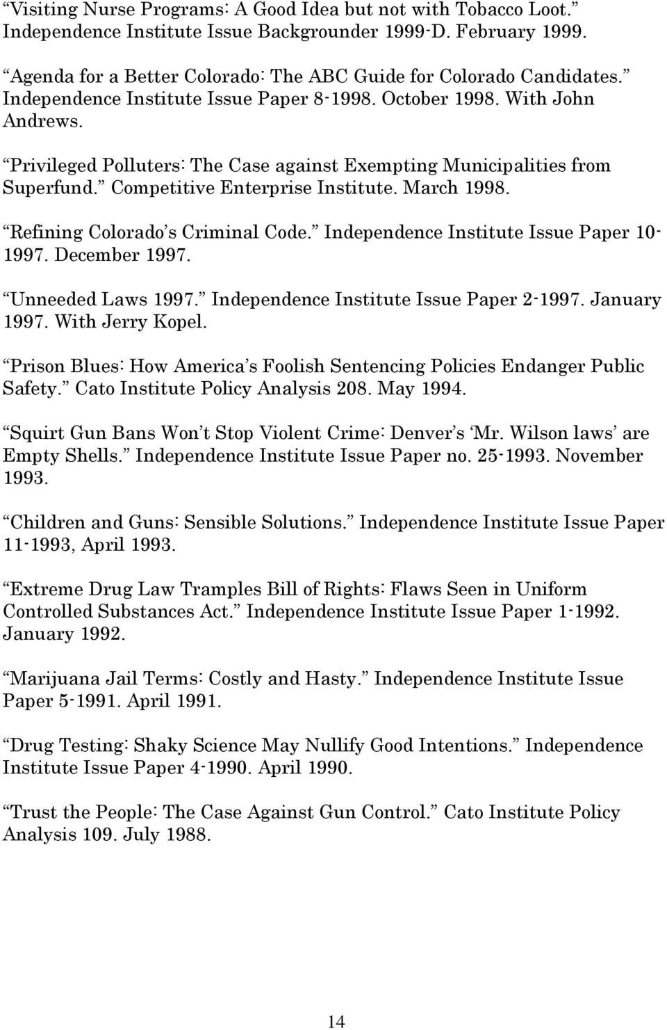 March 1998. Refining Colorado s Criminal Code. Independence Institute Issue Paper 10-1997. December 1997. Unneeded Laws 1997. Independence Institute Issue Paper 2-1997. January 1997. With Jerry Kopel.