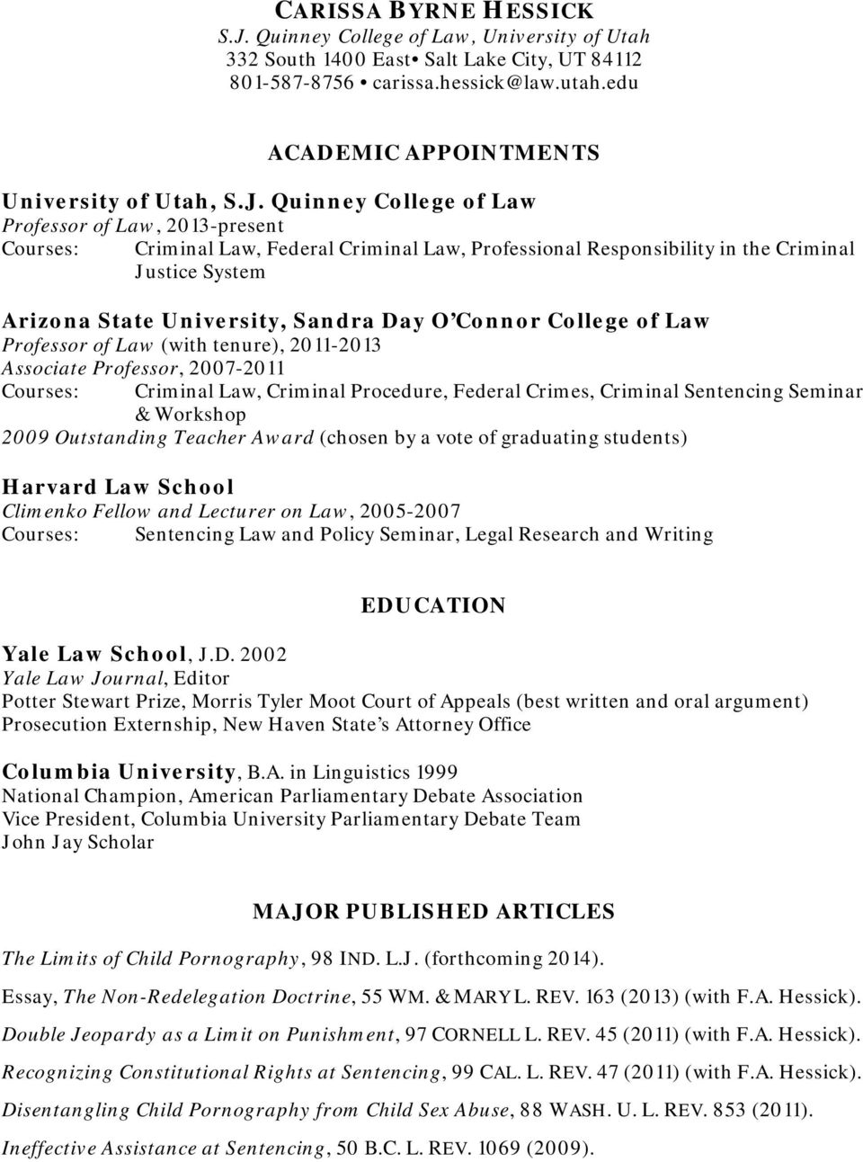 Quinney College of Law Professor of Law, 2013-present Courses: Criminal Law, Federal Criminal Law, Professional Responsibility in the Criminal Justice System Arizona State University, Sandra Day O