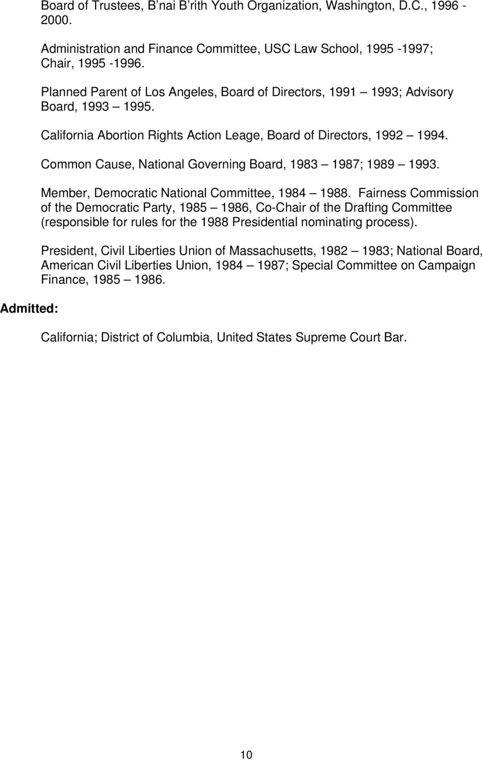 Common Cause, National Governing Board, 1983 1987; 1989 1993. Member, Democratic National Committee, 1984 1988.