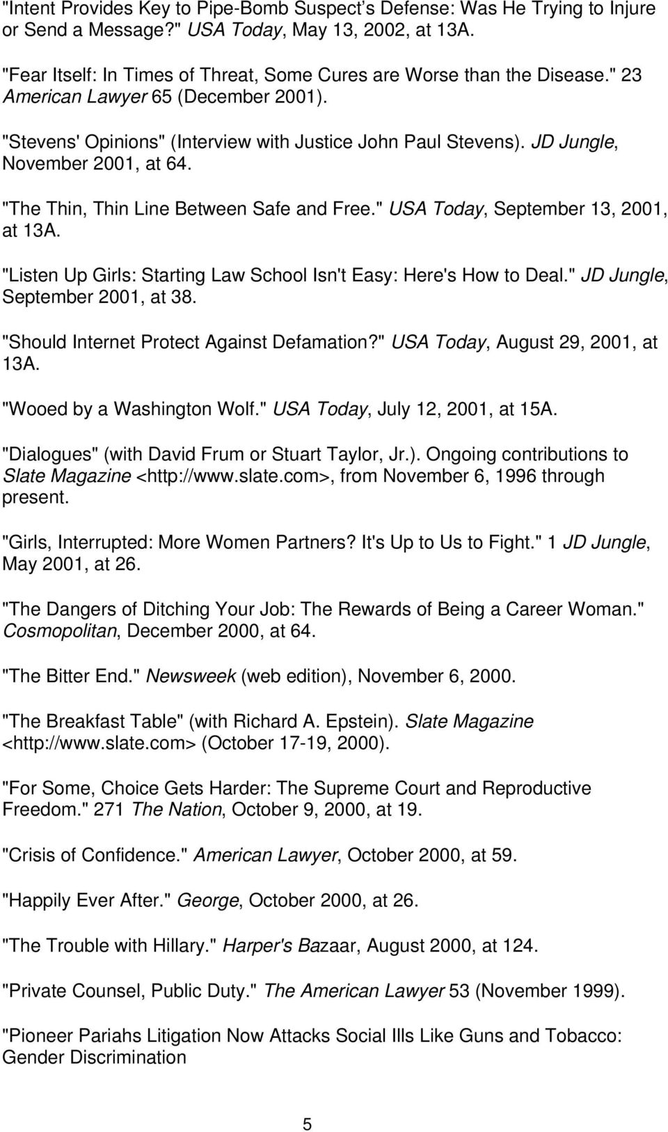 "JD Jungle, November 2001, at 64. ""The Thin, Thin Line Between Safe and Free."" USA Today, September 13, 2001, at 13A. ""Listen Up Girls: Starting Law School Isn't Easy: Here's How to Deal."