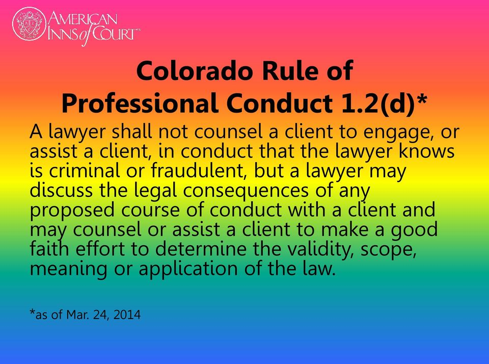 is criminal or fraudulent, but a lawyer may discuss the legal consequences of any proposed course of