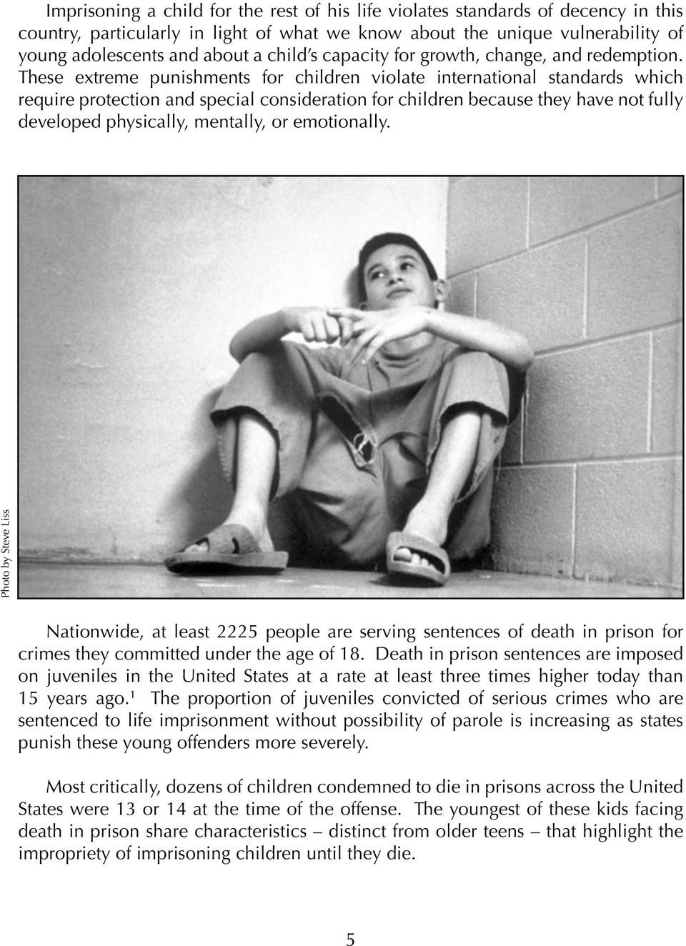 These extreme punishments for children violate international standards which require protection and special consideration for children because they have not fully developed physically, mentally, or