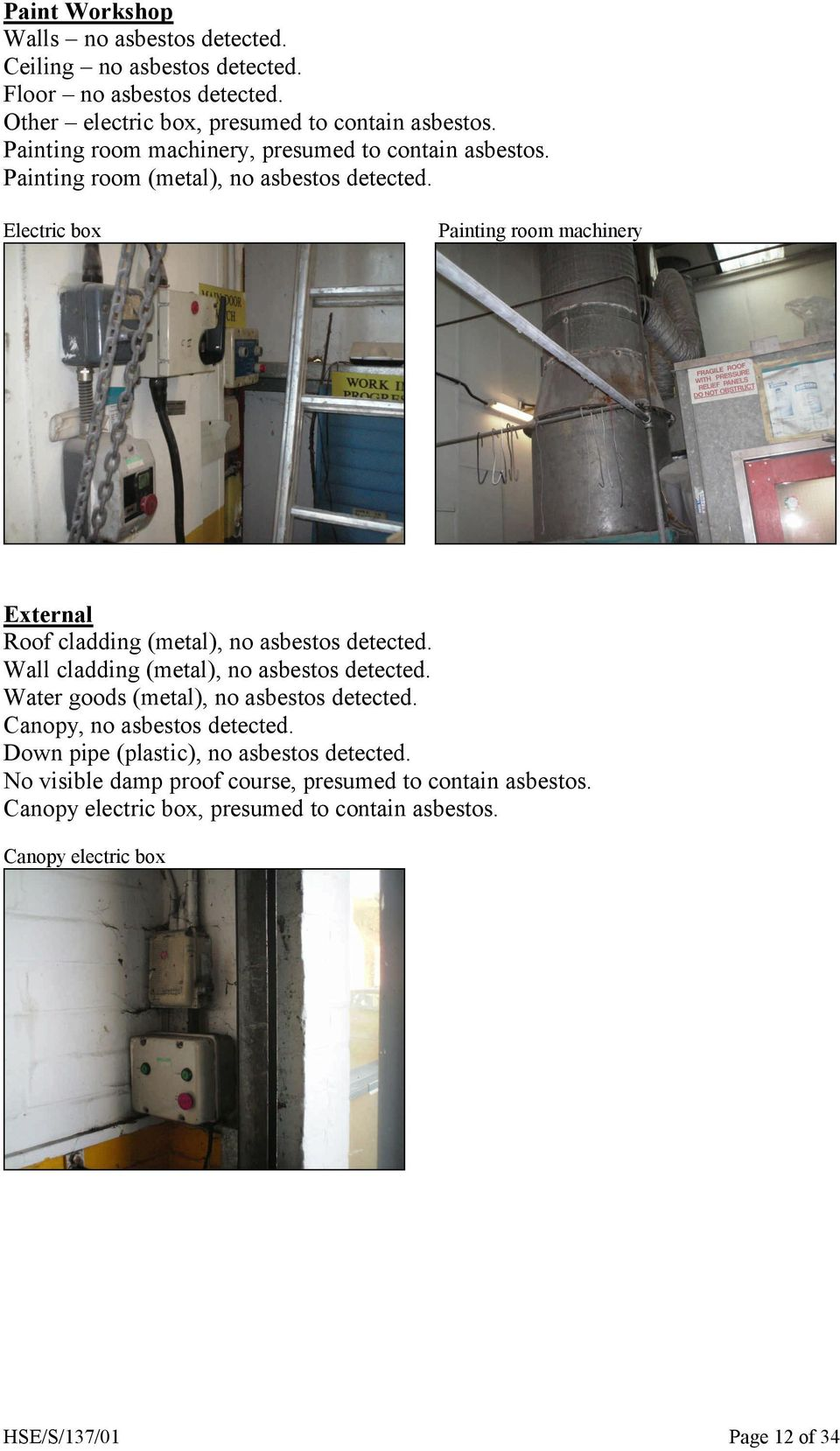 Wall cladding (metal), no asbestos detected. Water goods (metal), no asbestos detected. Canopy, no asbestos detected.