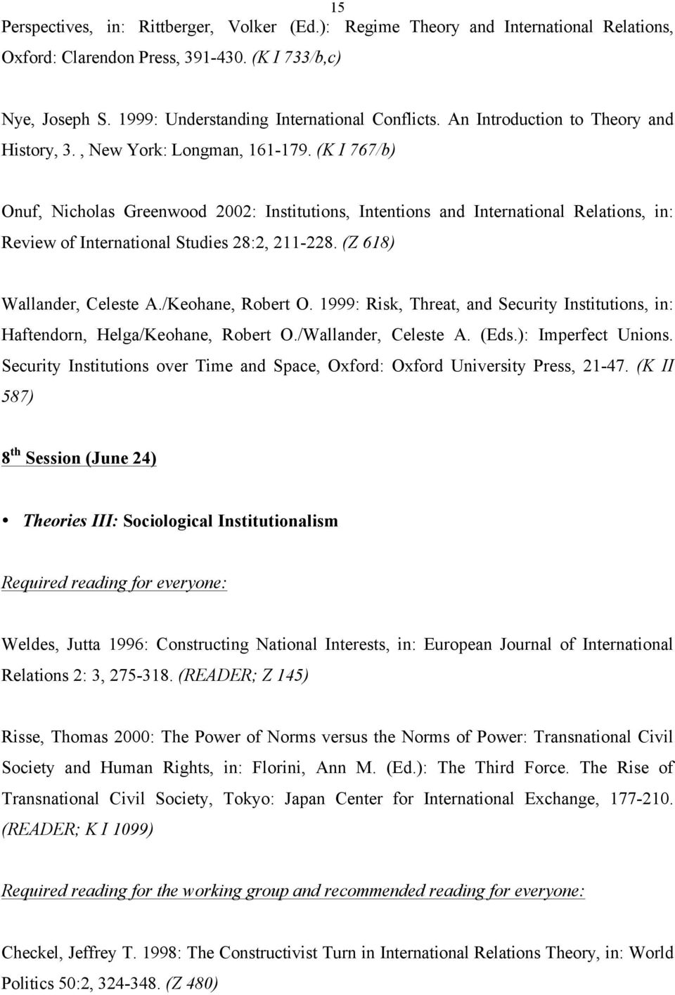 (K I 767/b) Onuf, Nicholas Greenwood 2002: Institutions, Intentions and International Relations, in: Review of International Studies 28:2, 211-228. (Z 618) Wallander, Celeste A./Keohane, Robert O.