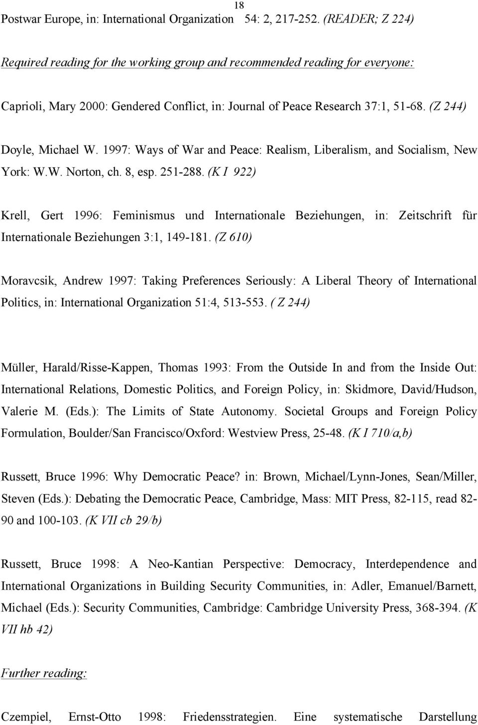 (Z 244) Doyle, Michael W. 1997: Ways of War and Peace: Realism, Liberalism, and Socialism, New York: W.W. Norton, ch. 8, esp. 251-288.