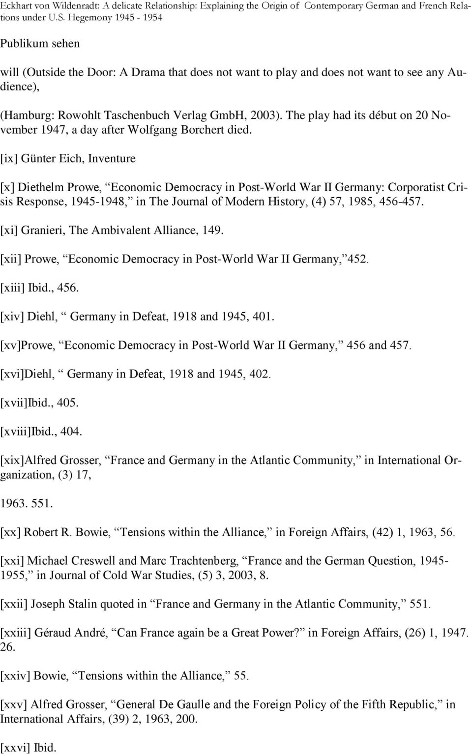 [ix] Günter Eich, Inventure [x] Diethelm Prowe, Economic Democracy in Post-World War II Germany: Corporatist Crisis Response, 1945-1948, in The Journal of Modern History, (4) 57, 1985, 456-457.