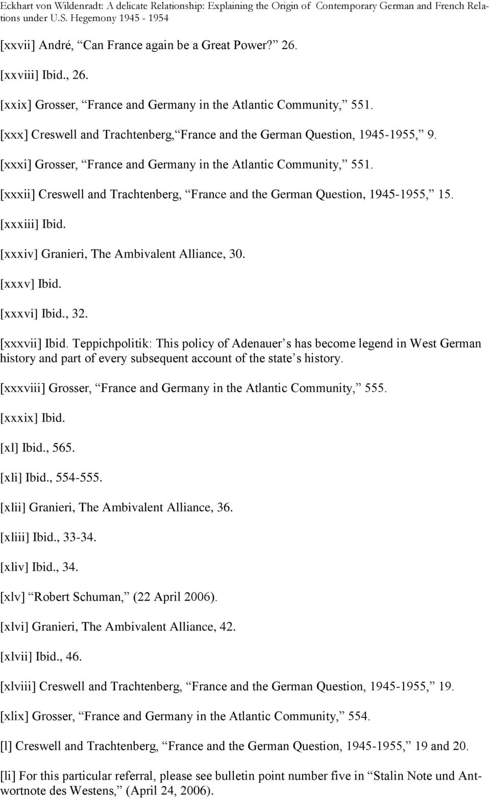 [xxxii] Creswell and Trachtenberg, France and the German Question, 1945-1955, 15. [xxxiii] Ibid. [xxxiv] Granieri, The Ambivalent Alliance, 30. [xxxv] Ibid. [xxxvi] Ibid., 32. [xxxvii] Ibid.