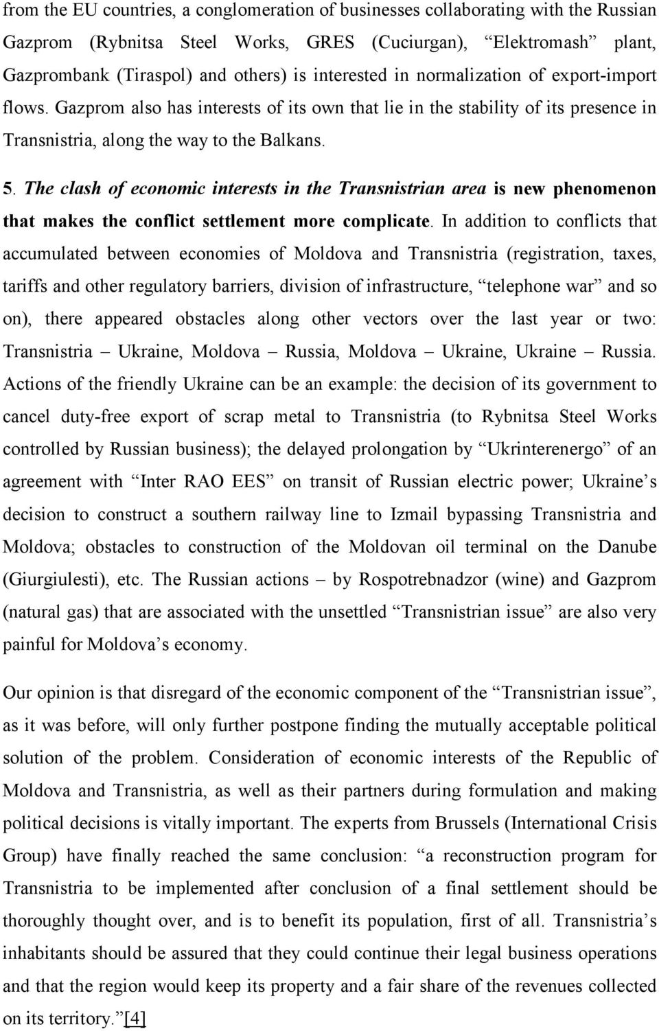 The clash of economic interests in the Transnistrian area is new phenomenon that makes the conflict settlement more complicate.