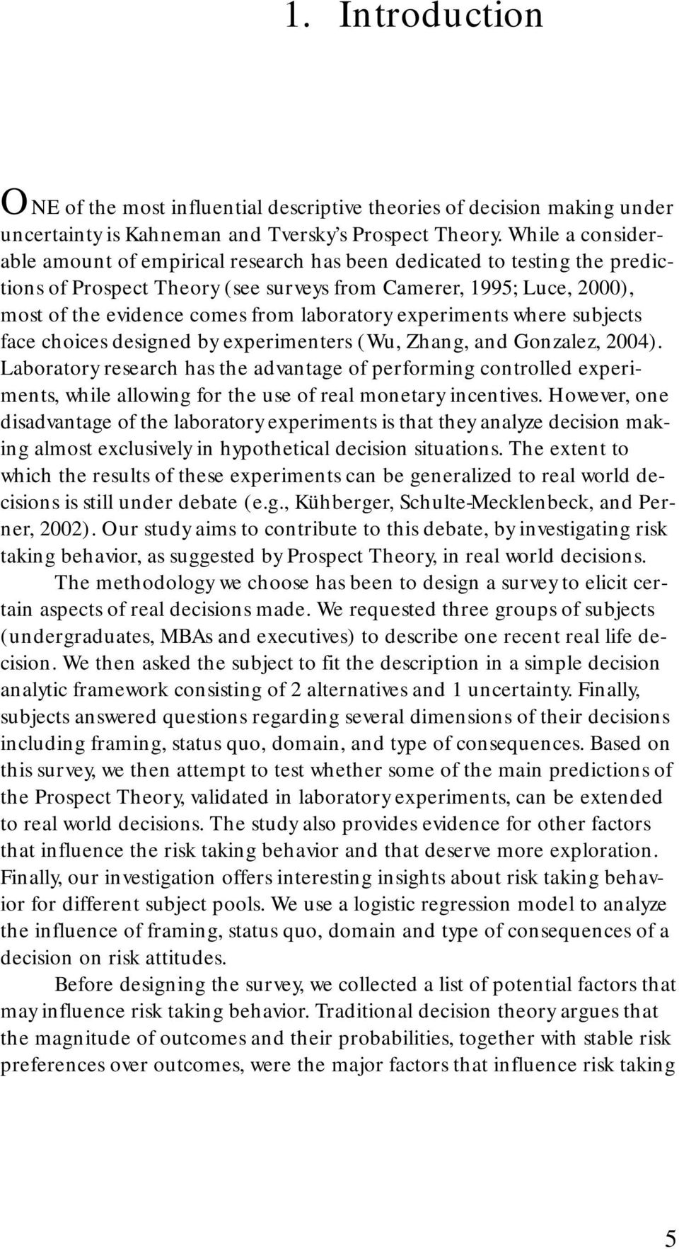laboratory experiments where subjects face choices designed by experimenters (Wu, Zhang, and Gonzalez, 2004).