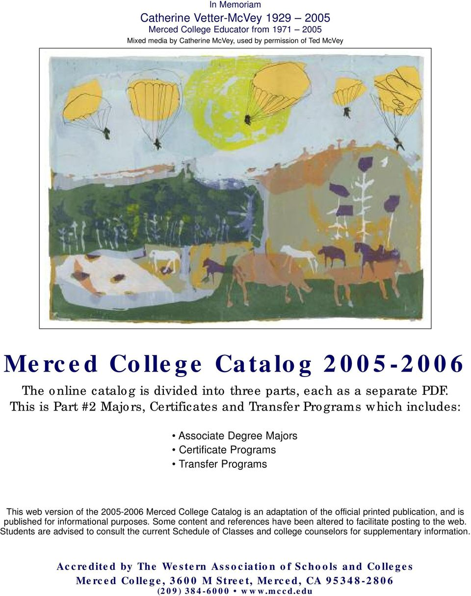 This is Part #2 Majs, Certificates Transfer Programs which includes: Associate Degree Majs Certificate Programs Transfer Programs This web version of the 2005-2006 Merced College Catalog is an
